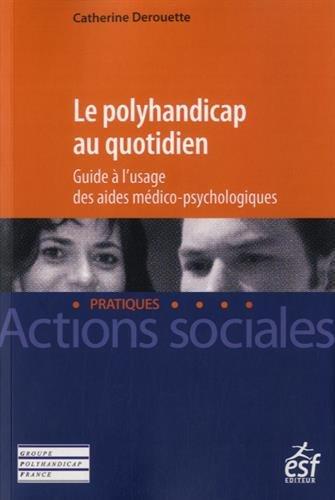 9782710130659: Le polyhandicap au quotidien : Guide à l'usage des aides médico-psychologiques
