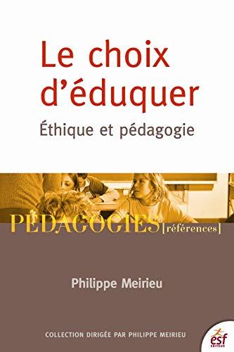 CHOIX D'ÉDUQUER (LE) : ÉTHIQUE ET PÉDAGOGIE: MEIRIEU PHILIPPE