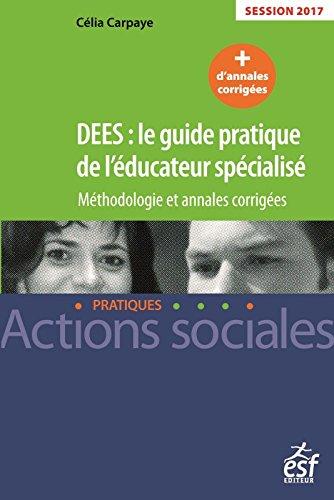 DEES : LE GUIDE PRATIQUE DE L'ÉDUCATEUR SPÉCIALISÉ : MÉTHODOLOGIES...