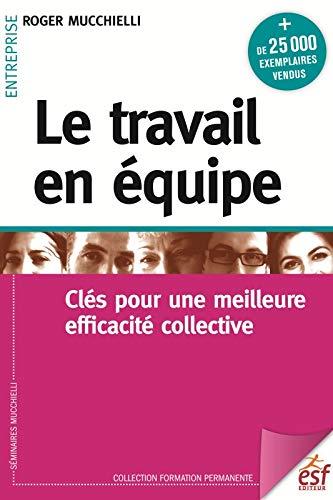 9782710131496: Le travail en équipe : Clés pour une meilleure efficacité collective