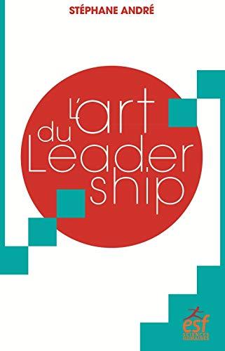 ART DU LEADERSHIP (L'): ANDRÉ STÉPHANE