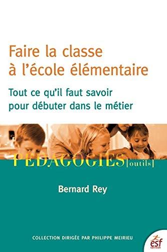 9782710131809: Faire la classe à l'école élémentaire : Tout ce qu'il faut savoir pour débuter dans le métier