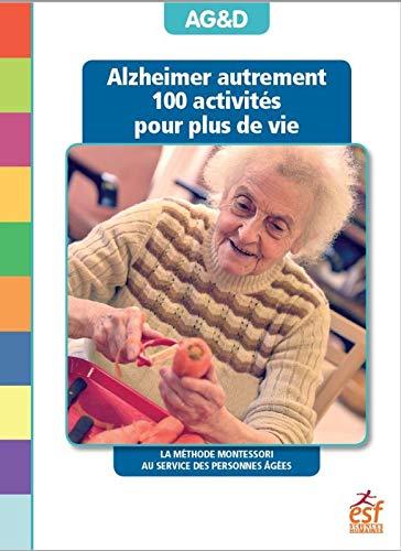 9782710139331: Alzheimer autrement : 100 activités pour plus de vie ! La méthode Montessori au service des personnes âgées