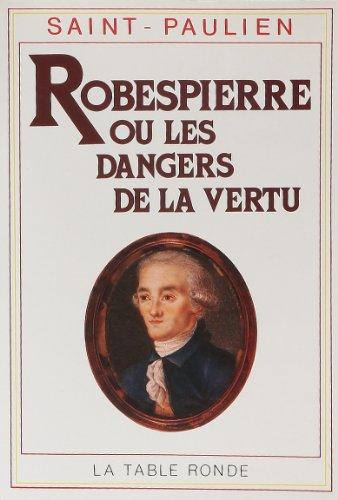 Robespierre, ou, Les dangers de la vertu,: Saint-Paulien