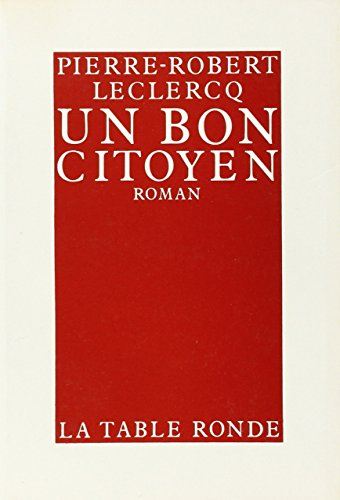 Un bon citoyen: Roman (French Edition) (2710302241) by Pierre Robert Leclercq