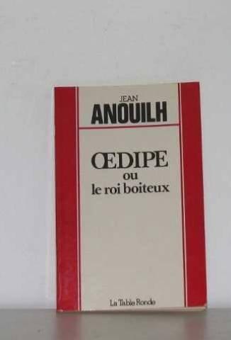 OEdipe, ou, Le roi boiteux: D'apres Sophocle: Anouilh, Jean