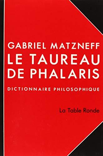 Le taureau de Phalaris: Dictionnaire philosophique (French: Matzneff, Gabriel