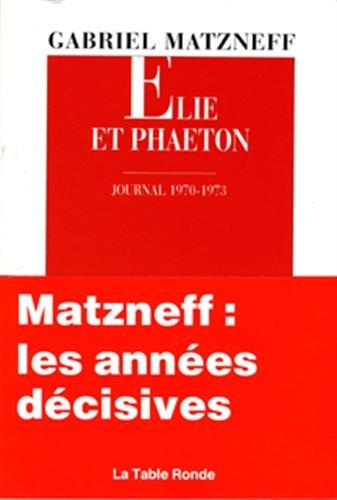ÉLIE ET PHAÉTON : JOURNAL INTIME 1970-1973: MATZNEFF GABRIEL