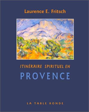 ITINÉRAIRE SPIRITUEL EN PROVENCE: FRITSCH LAURENCE E.