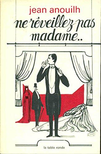 Ne réveillez pas Madame: Jean Anouilh