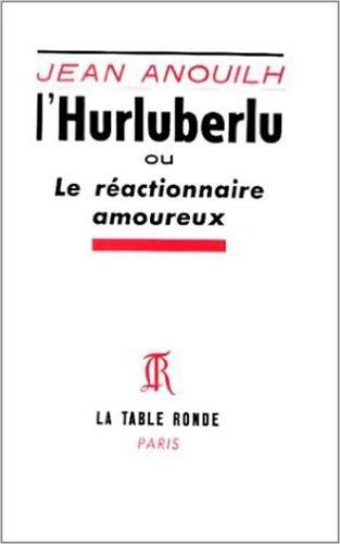L'Hurluberlu. Le réactionnaire amoureux (9782710322481) by Jean Anouilh