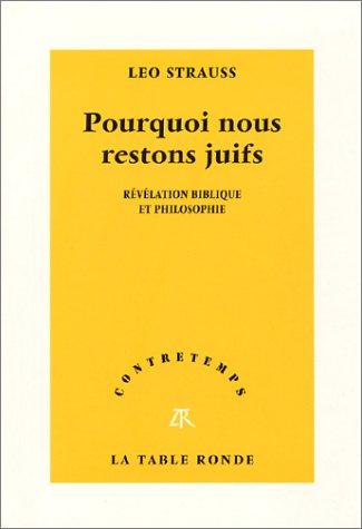 Pourquoi nous restons juifs : Révélation biblique et philosophie: Strauss, Leo; ...