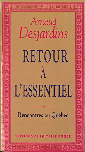 Retour à l'essentiel : Rencontres au Québec: Desjardins, Arnaud
