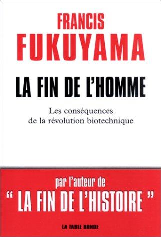 La Fin de l'homme: Les Conséquences de la révolution biotechnique (2710325209) by Francis Fukuyama