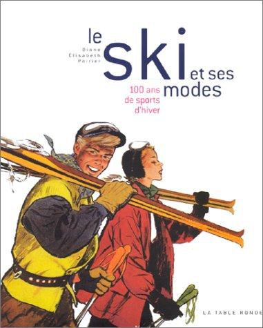 Le Ski et ses modes : 100 ans de sports d'hiver: Poirier, Diane Elisabeth