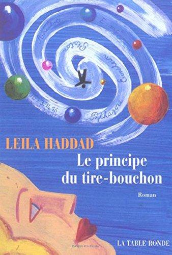 Le principe du tire-bouchon (French Edition): Leïla Haddad