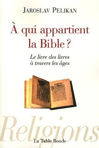 À QUI APPARTIENT LA BIBLE : LE LIVRE DES LIVRES À TRAVERS LES ÂGES: PELIKAN ...