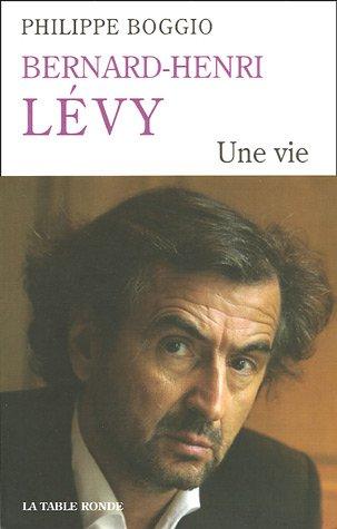 Bernard-Henri Lévy: Une Vie: Philippe Boggio