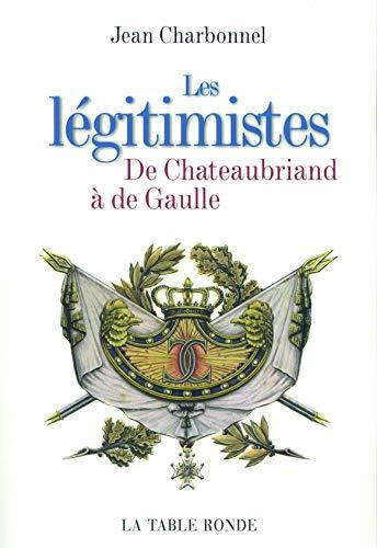 9782710328568: Les légitimistes : De Chateaubriand à de Gaulle