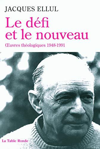 DÉFI ET LE NOUVEAU (LE) : OEUVRES THÉOLOGIQUES 1948-1991: ELLUL JACQUES