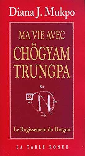Ma vie avec Chögyam Trungpa : Le Rugissement du Dragon: DIANA J. MUKPO