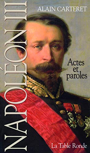 NAPOLÉON III : ACTES ET PAROLES: CARTERET ALAIN