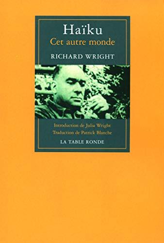 Haïku : Cet autre monde, édition bilingue français-anglais: Richard Wright
