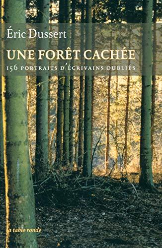 9782710331605: Une forêt cachée/Une autre histoire littéraire: 156 portraits d'écrivains oubliés