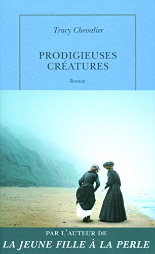 Prodigieuses créatures (French Edition): Tracy Chevalier