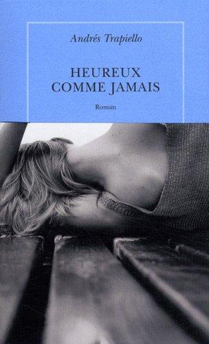 Heureux comme jamais (Quai Voltaire, 640093) (French: Trapiello, Andrés