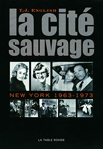 La cité sauvage: New York, 1963-1973: T-J English