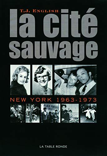 La cité sauvage: New York, 1963-1973: T-J English