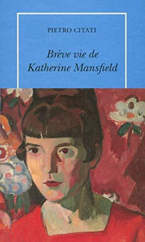 Brève vie de Katherine Mansfield: Pietro Citati