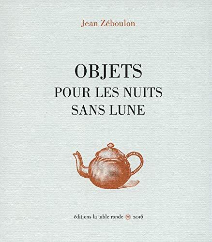 Objets pour les nuits sans lune: Jean Zéboulon