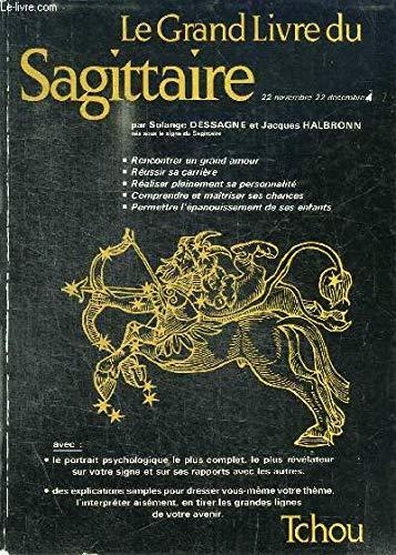 Le grand livre du Sagittaire.: Dessagne,Solange. Halbronn,Jacques.