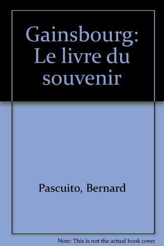 Gainxbourg: Le Livre Du Souvenir.: Bernard Pascuito