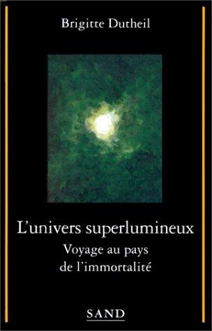 9782710705406: L'univers superlumineux : Voyage au pays de l'immortalité (Recherches)