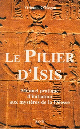 9782710705796: PILIER D'ISIS (LE): UN MANUEL PRATIQUE D'INITIATION AUX MYSTERES