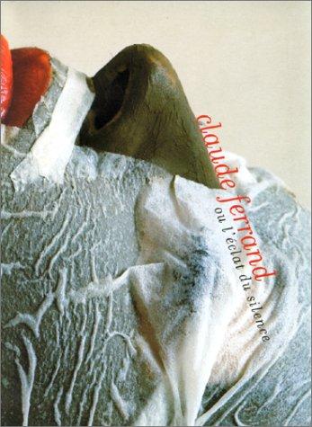 9782710706106: Claude Ferrand, ou, L'éclat du silence (French Edition)