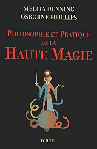 Philosophie et Pratique de la Haute Magie (French Edition): Melita Dennings
