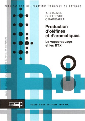 Production d'olefines et d'aromatiques: Le vapocraquage et les BTX (Publications de l'Institut francais du petrole) (French Edition) (2710803690) by Alain Chauvel