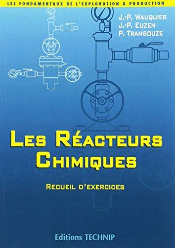Les Réacteurs chimiques: Recueil d'exercices: Pierre Trambouze; Jean-Pierre