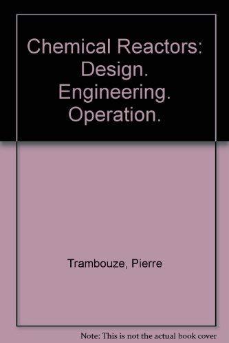 Chemical Reactors: Design. Engineering. Operation. (Institut francais: Pierre Trambouze, Hugo