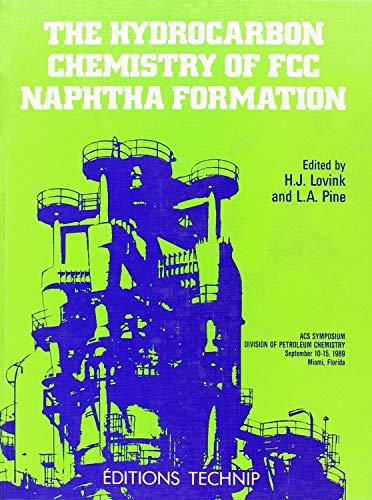 The Hydrocarbon Chemistry of FCC Naphtha Formation.: Herman J. Lovink;