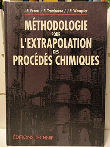 Méthodologie pour l'extrapolation des procédés chimiques: Pierre Trambouze; Jean-Pierre