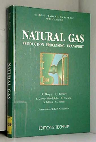 Natural Gas Production Processing Transport (Institut Franpcais: A. Rojey, Alexandre