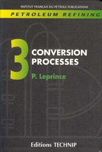 9782710807797: Petroleum Refining: Conversion Processes Vol 3 (Institut français du pétrole publications)