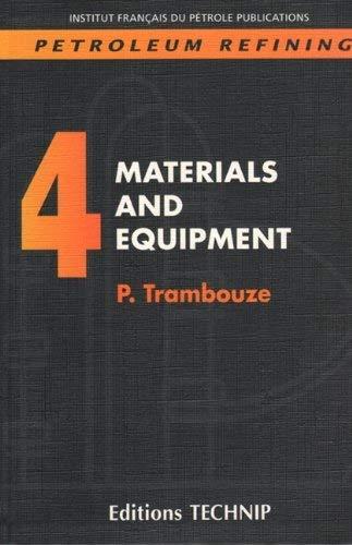 PETROLEUM REFINING V.4: Materials and Equipment (Publication: Trambouze, Pierre