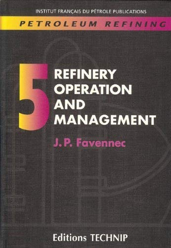 Petroleum Refining : Refinery Operation and Management: Jean-Pierre Favennec (Author),