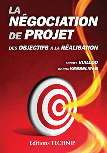 La négociation de projet : Des objectifs à la réalisation: Vuillod, Michel; Kesselman, Donna
